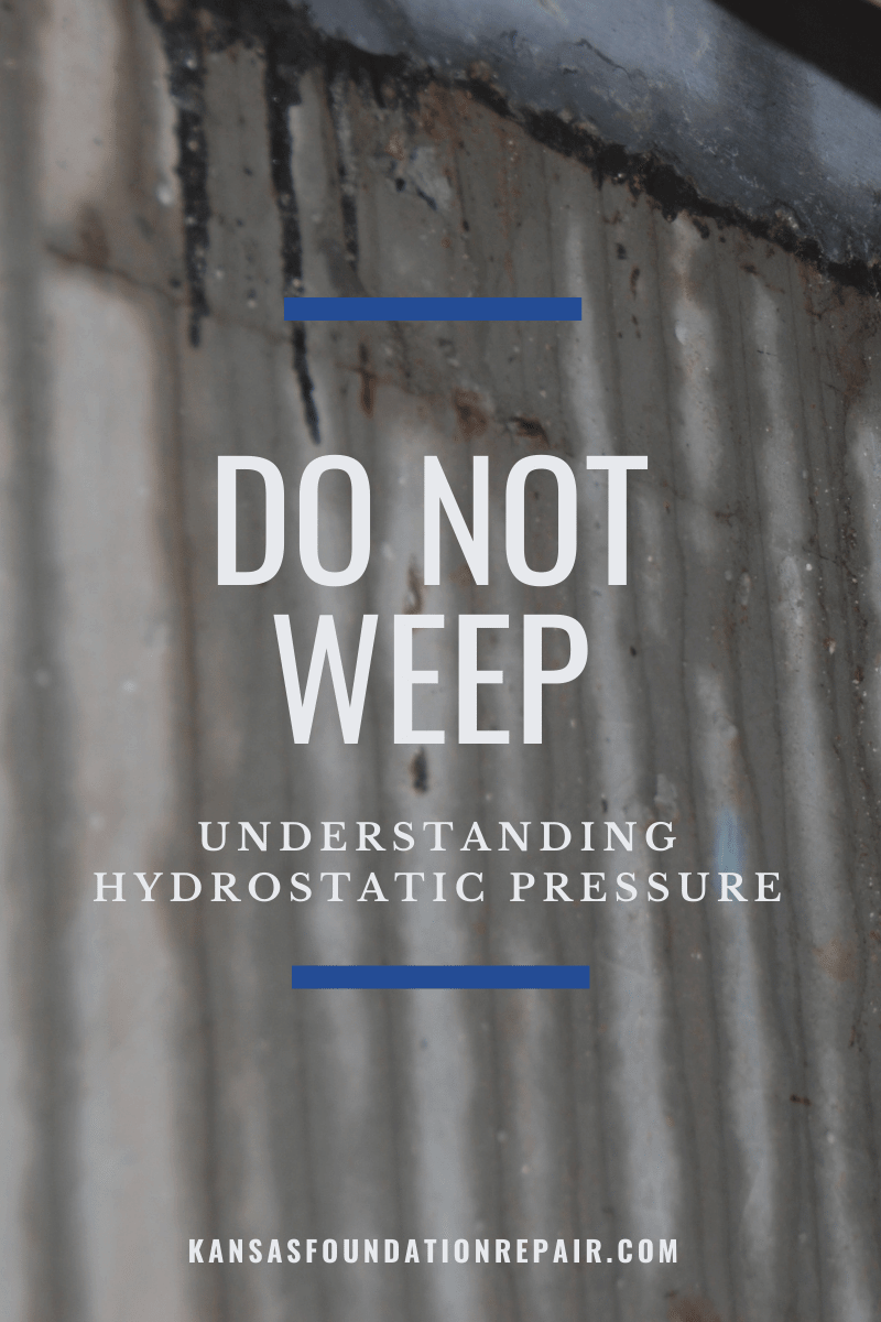 Do Not Weep: Understanding the Effects of Hydrostatic Pressure on Your Home